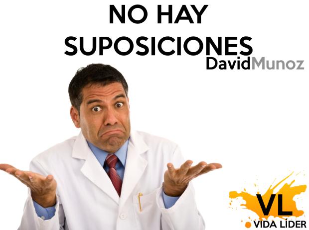 NO HAY SUPOSICIONES