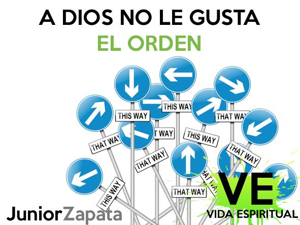 A DIOS NO LE GUSTA EL ORDEN